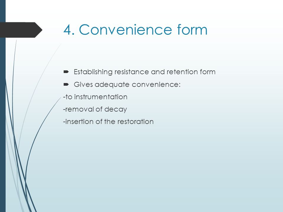 4. Convenience form Establishing resistance and retention form