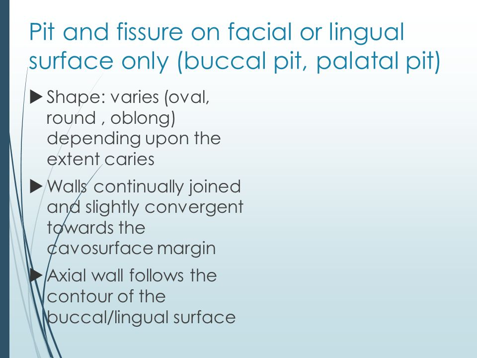 Pit and fissure on facial or lingual surface only (buccal pit, palatal pit)