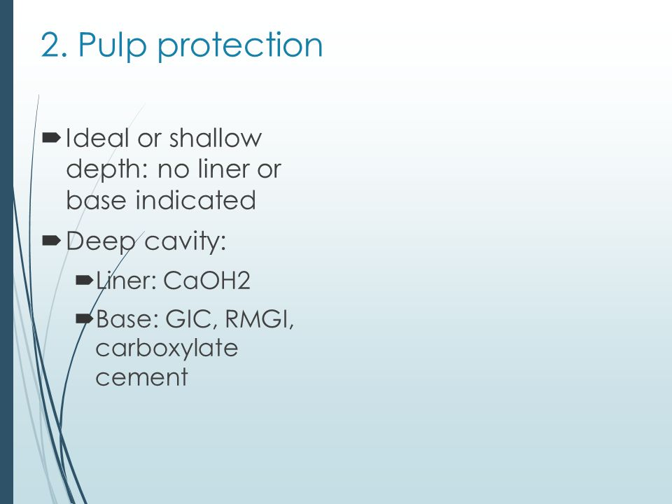 2. Pulp protection Ideal or shallow depth: no liner or base indicated