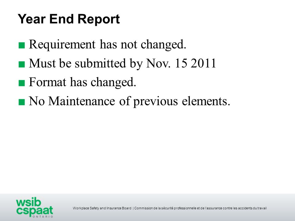 Year End Report Requirement has not changed. Must be submitted by Nov. 15 2011. Format has changed.