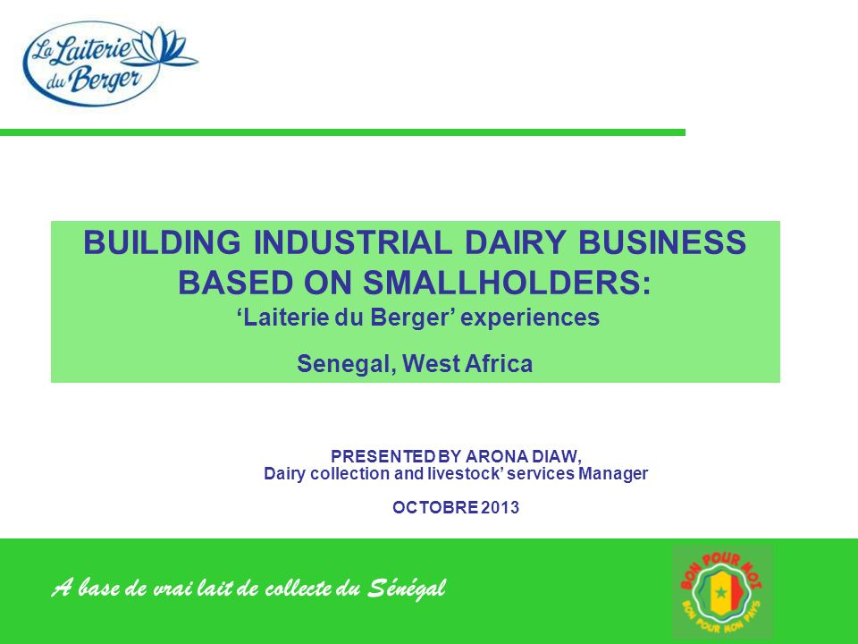 BUILDING INDUSTRIAL DAIRY BUSINESS BASED ON SMALLHOLDERS: 'Laiterie du Berger' experiences Senegal, West Africa