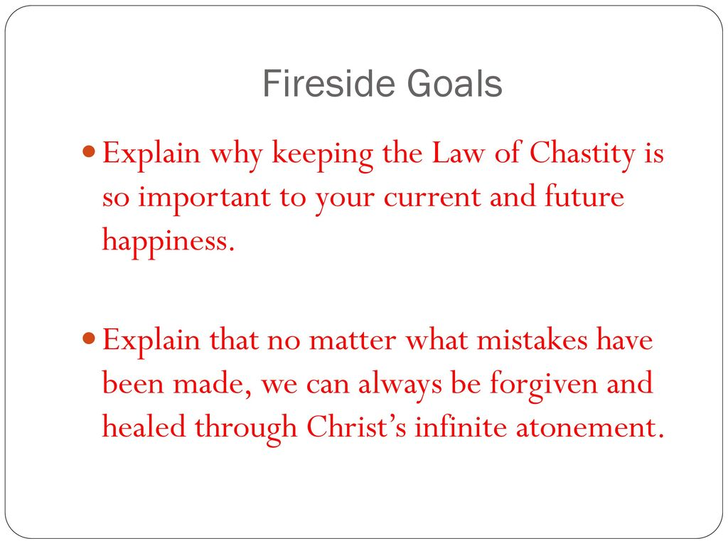 Chastity of souls symbols and sacraments ppt download fireside goals explain why keeping the law of chastity is so important to your current and buycottarizona Gallery