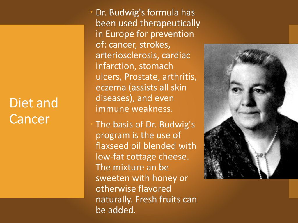 Dr. Budwig s formula has been used therapeutically in Europe for prevention of: cancer, strokes, arteriosclerosis, cardiac infarction, stomach ulcers, Prostate, arthritis, eczema (assists all skin diseases), and even immune weakness.