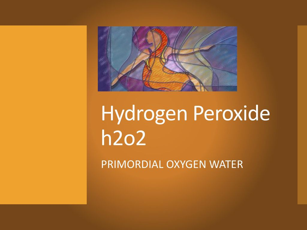 Hydrogen Peroxide h2o2 PRIMORDIAL OXYGEN WATER