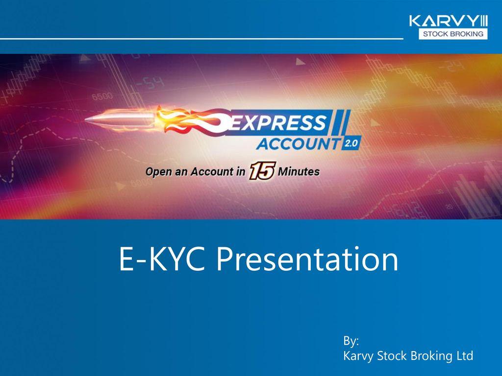 E-KYC Presentation By: Karvy Stock Broking Ltd