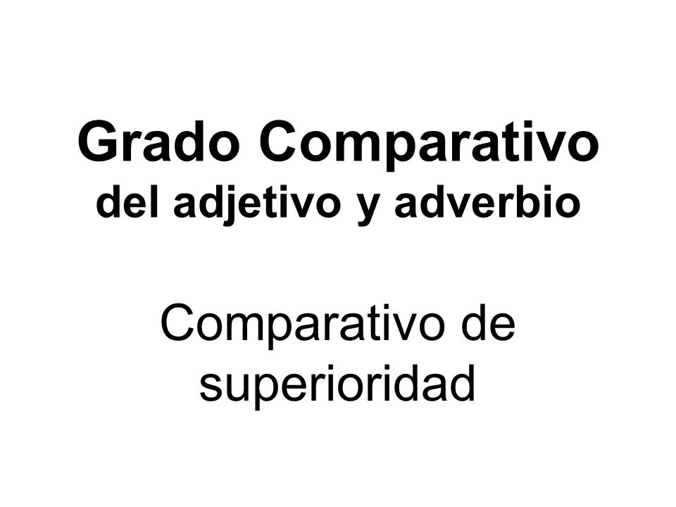 Grado Comparativo del adjetivo y adverbio