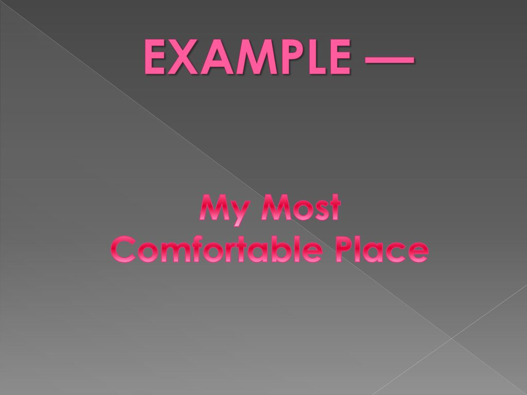 comfortable place essay A descriptive essay about a place, for instance, must provide author's  impressions from attending a  essay: a comfortable bed as a definition of good  sleep.
