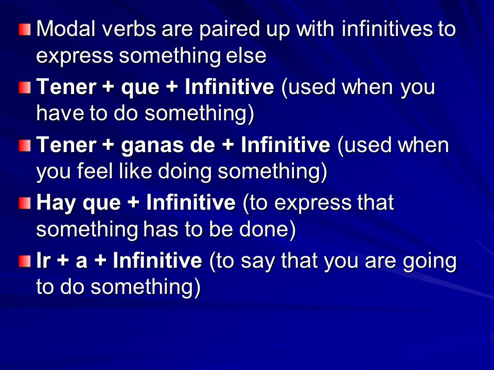 Modal verbs are paired up with infinitives to express something else