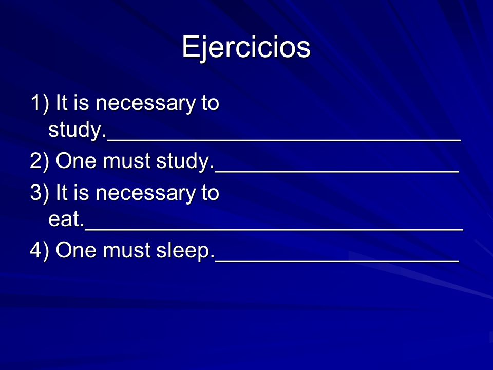 Ejercicios 1) It is necessary to study._____________________________