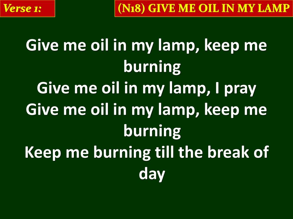 Give Me Oil In My Lamp, Keep Me Burning Give Me Oil In My Lamp, I Pray