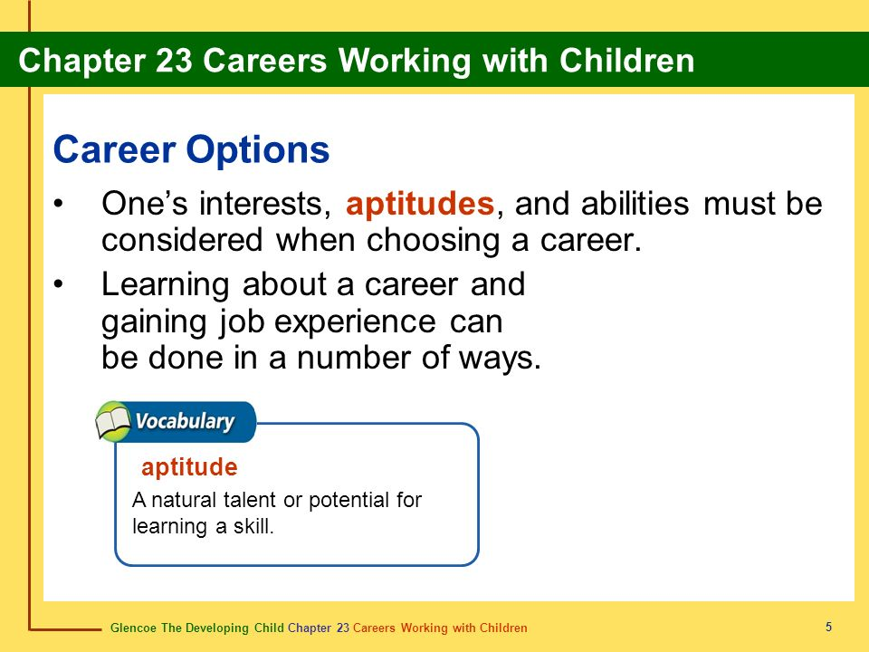 Career Options One's interests, aptitudes, and abilities must be considered when choosing a career.