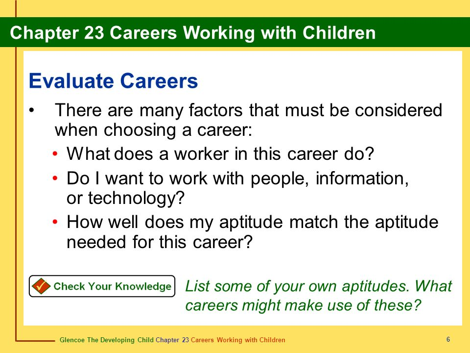 Evaluate Careers There are many factors that must be considered when choosing a career: What does a worker in this career do