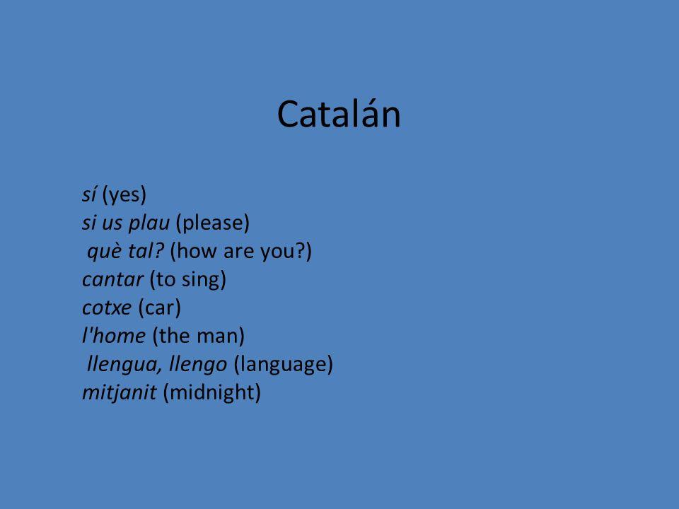 Catalán sí (yes) si us plau (please) què tal (how are you )