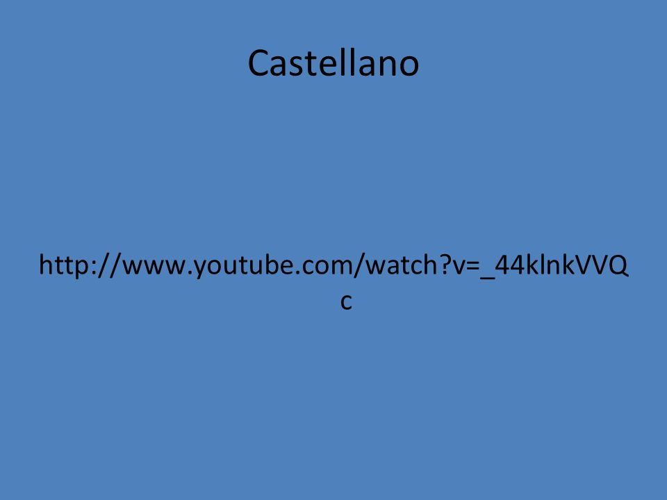 Castellano http://www.youtube.com/watch v=_44klnkVVQc