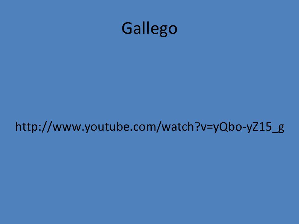 Gallego http://www.youtube.com/watch v=yQbo-yZ15_g
