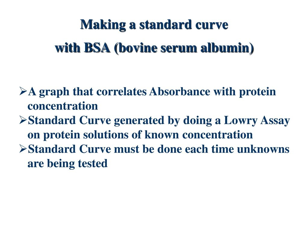 determination of a standard curve for bovine serum albumin Prepare protein standards from a stock solution of bovine serum albumin  plot a  standard curve of absorbance versus amount of protein determine protein.
