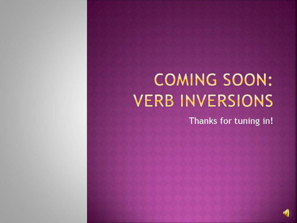 Coming Soon: Verb Inversions