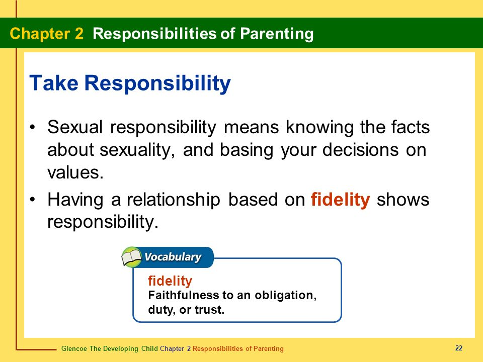 Take Responsibility Sexual responsibility means knowing the facts about sexuality, and basing your decisions on values.