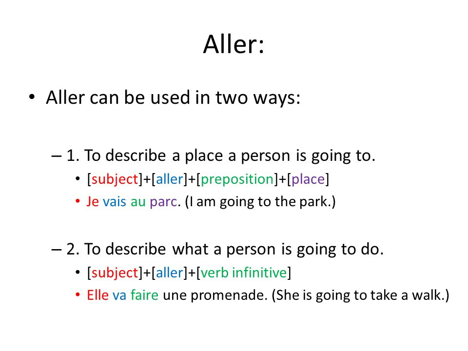 Aller: Aller can be used in two ways: