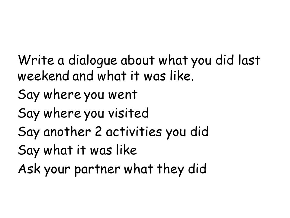 Write a dialogue about what you did last weekend and what it was like