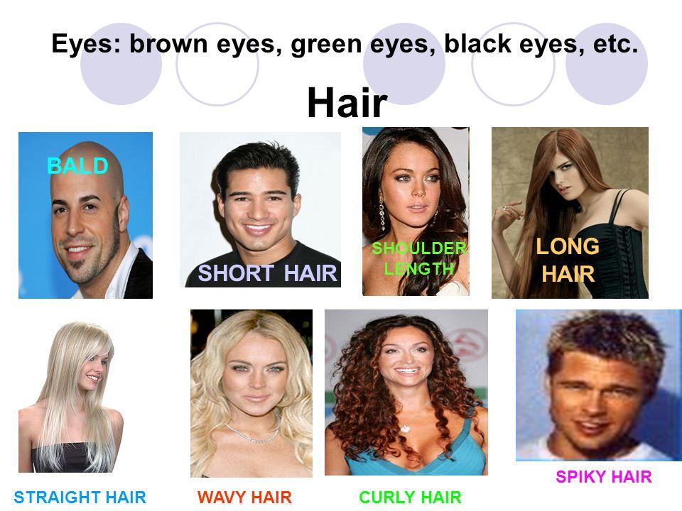 Eyes: brown eyes, green eyes, black eyes, etc.
