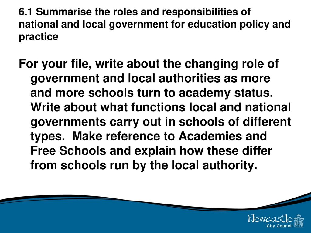 roles and responsibilities of national and local government for education policy and procedure The department for education is responsible for children's services and education, including higher and further education policy we work closely with national and local agencies who look after children.