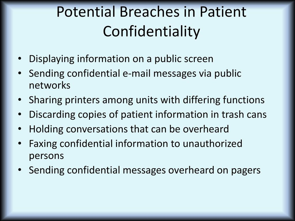 breaching patient confidentiality Patient confidentiality means that personal and medical information given to a health care provider will not be can i sue for breach of confidentiality 8.
