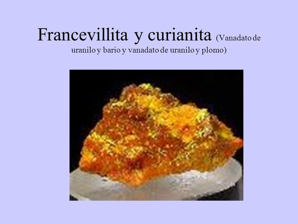 Francevillita y curianita (Vanadato de uranilo y bario y vanadato de uranilo y plomo)