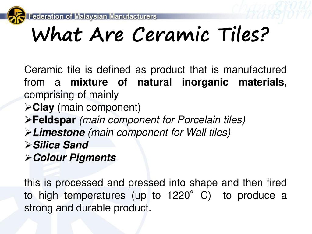 Fmm malaysian ceramic industry group mcig ppt video online what are ceramic tiles ceramic tile is defined as product that is manufactured from a mixture dailygadgetfo Image collections