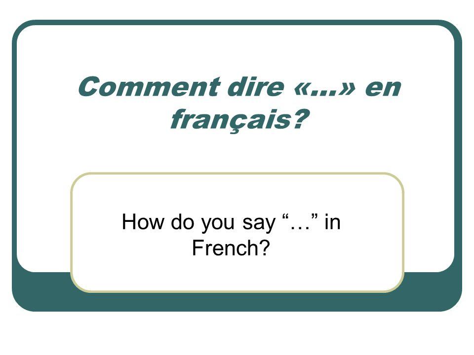 Comment dire «…» en français