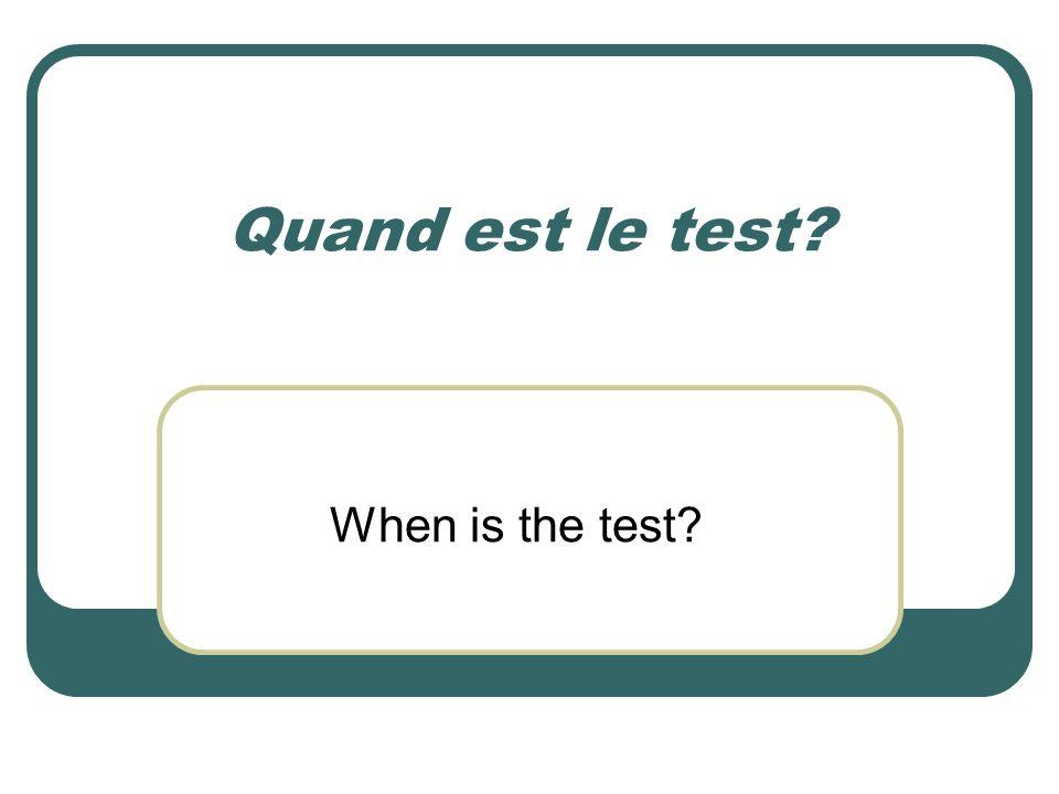 Quand est le test When is the test