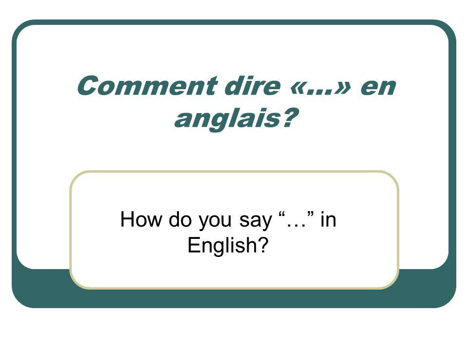 Comment dire «…» en anglais