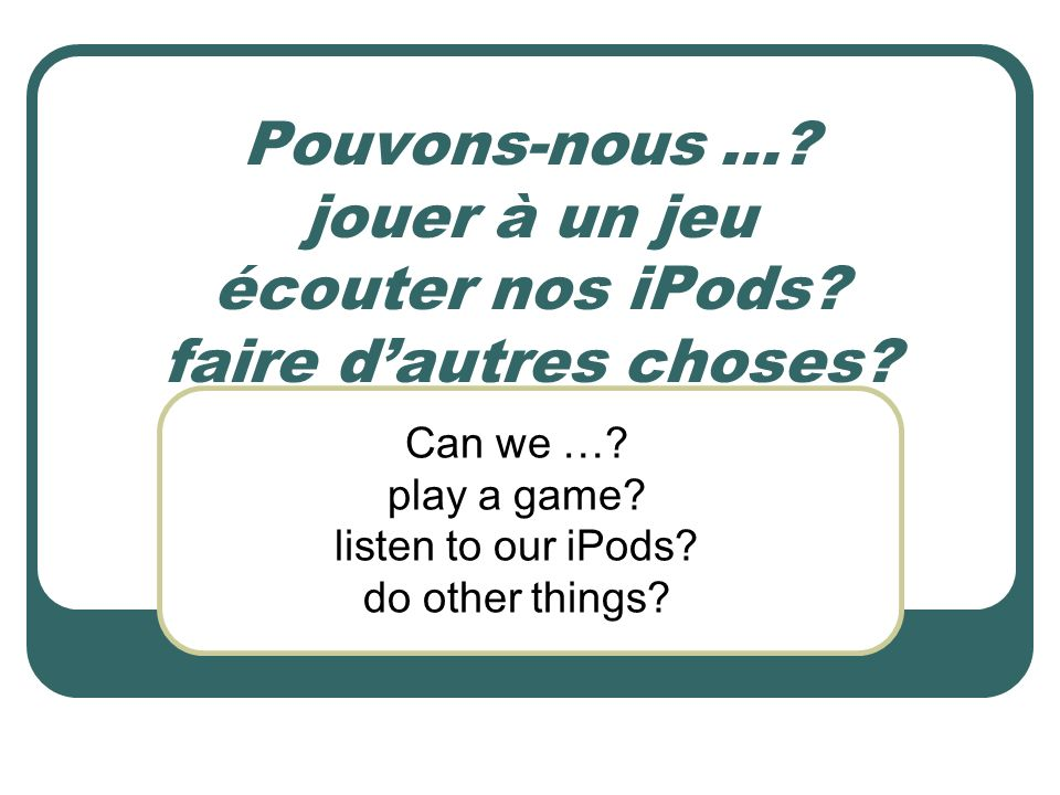 Can we … play a game listen to our iPods do other things