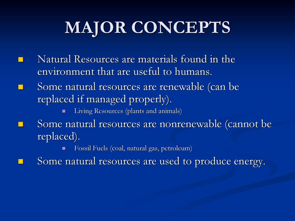 MAJOR CONCEPTS Natural Resources are materials found in the environment that are useful to humans.