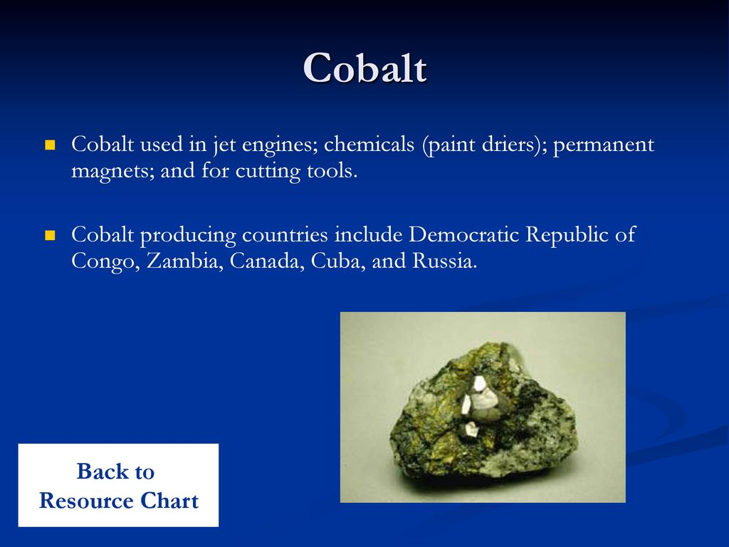 Cobalt Cobalt used in jet engines; chemicals (paint driers); permanent magnets; and for cutting tools.