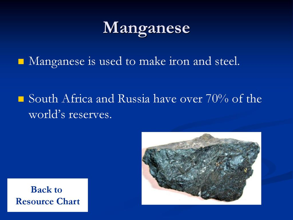 Manganese Manganese is used to make iron and steel.