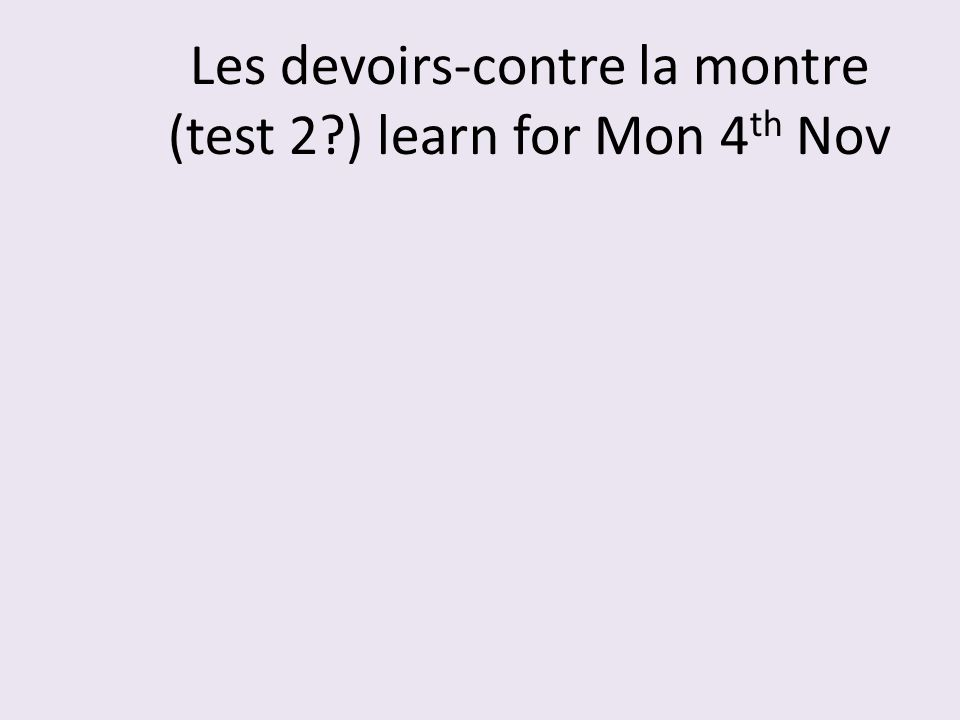 Les devoirs-contre la montre (test 2 ) learn for Mon 4th Nov