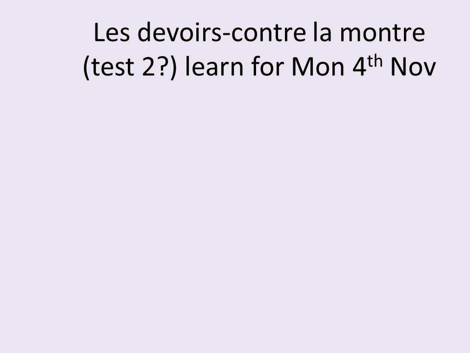 Les devoirs-contre la montre (test 2 ) learn for Mon 4th Nov