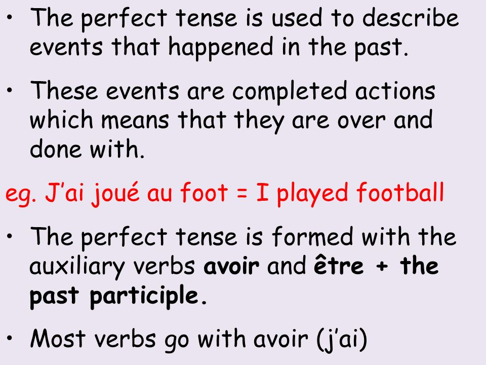 The perfect tense is used to describe events that happened in the past.