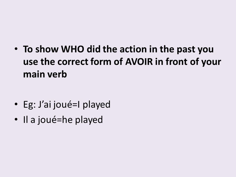 To show WHO did the action in the past you use the correct form of AVOIR in front of your main verb