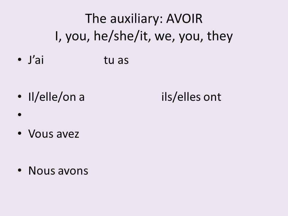 The auxiliary: AVOIR I, you, he/she/it, we, you, they