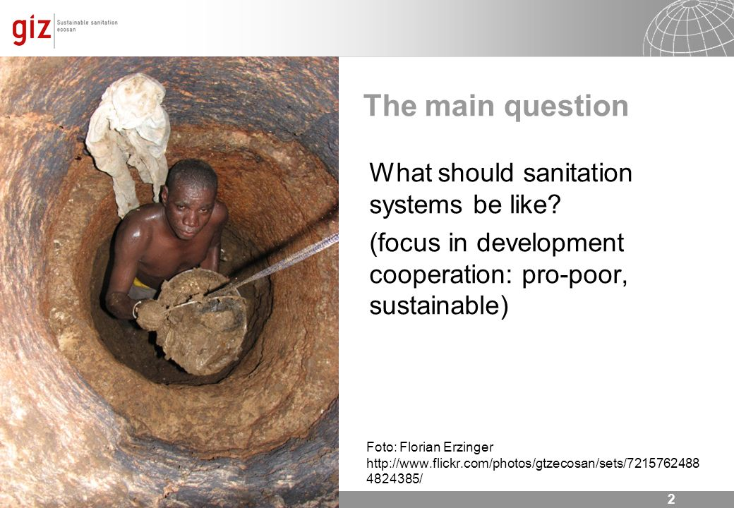The main question What should sanitation systems be like (focus in development cooperation: pro-poor, sustainable)