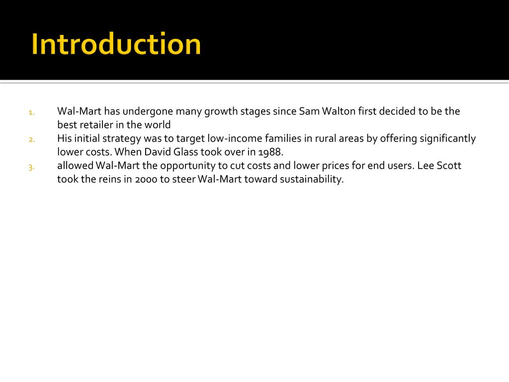 introduction to wal mart Wal-mart introduction and business processes 3rd december 2005 wal mart stores largest segment accounting to about 673% of 2005 fiscal sales.