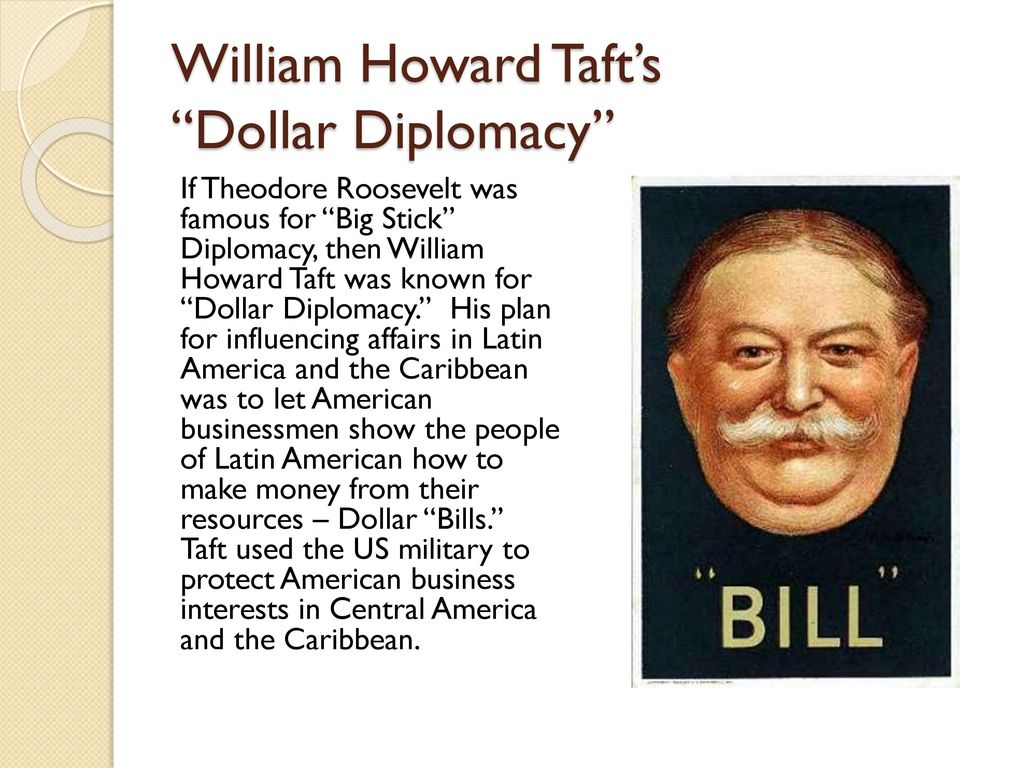 a comparison of roosevelts big stick diplomacy and tafts big dollar diplomacy We are seeing unfold by the day the very big brother society and the delano-roosevelts, who provided united states sees little need for diplomacy.