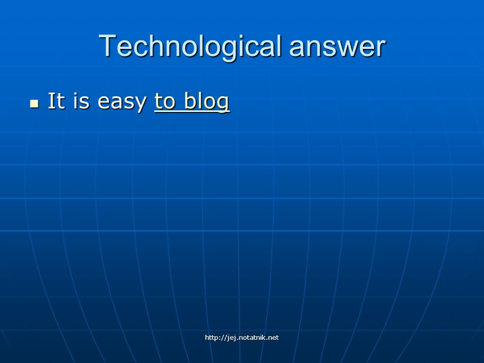 Technological answer It is easy to blog