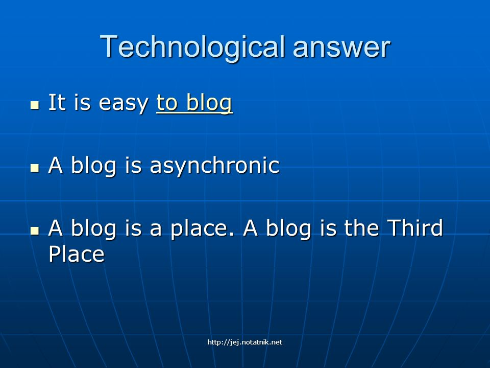 Technological answer It is easy to blog A blog is asynchronic