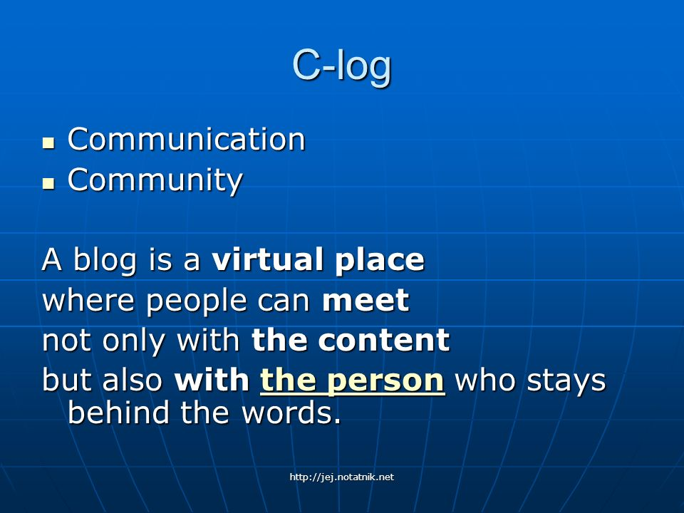 C-log Communication Community A blog is a virtual place