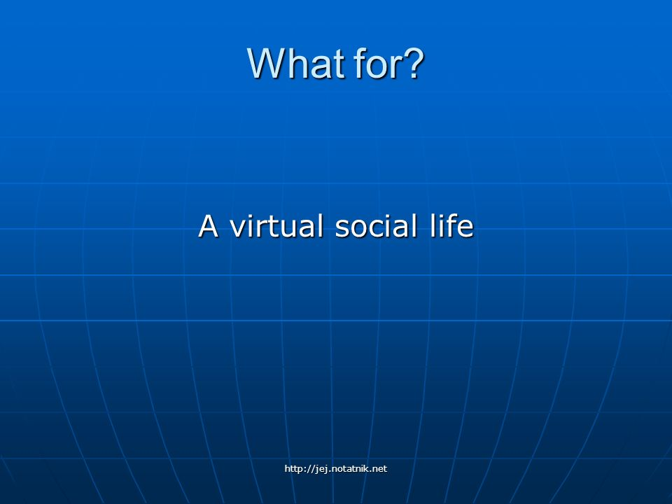 What for A virtual social life
