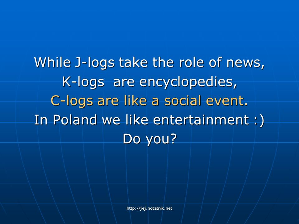 While J-logs take the role of news, K-logs are encyclopedies,