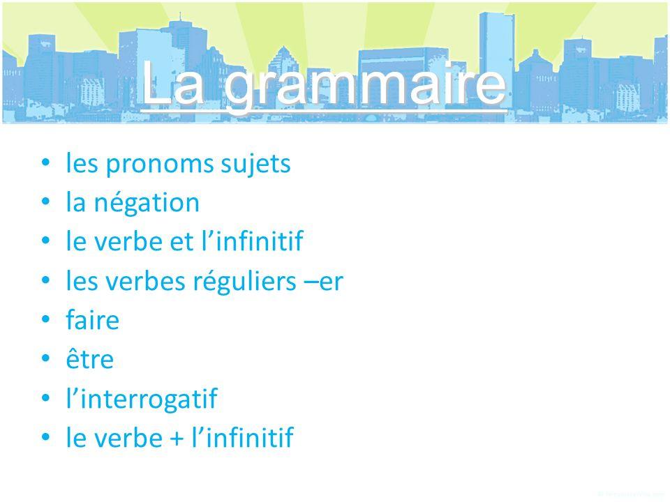 La grammaire les pronoms sujets la négation le verbe et l'infinitif